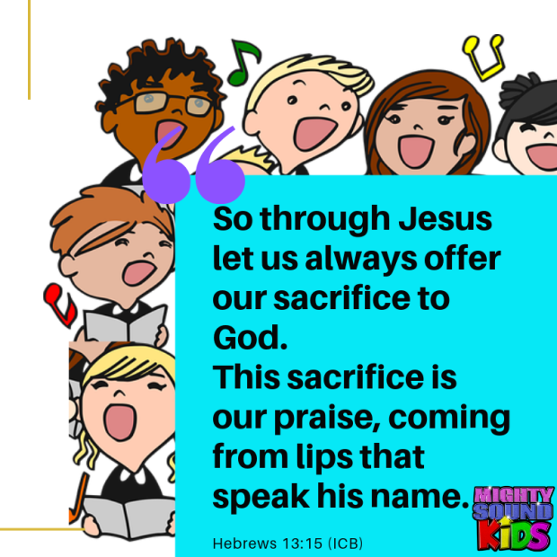 So through Jesus let us always offer our sacrifice to God. This sacrifice is our praise, coming from lips that speak his name.